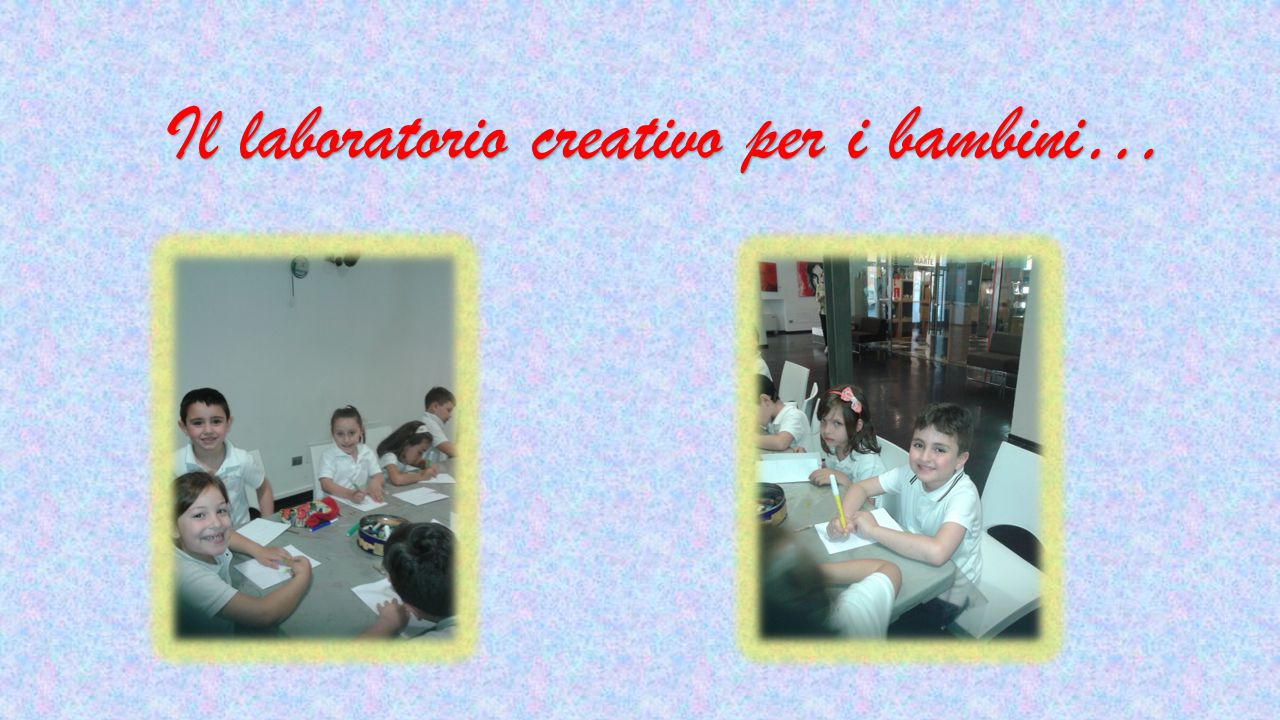 Il laboratorio creativo per i bambini… Il laboratorio creativo per i bambini…