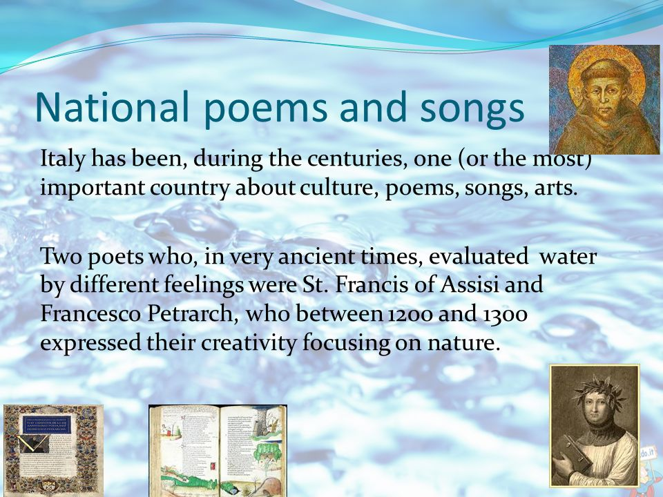 National poems and songs Italy has been, during the centuries, one (or the most) important country about culture, poems, songs, arts.