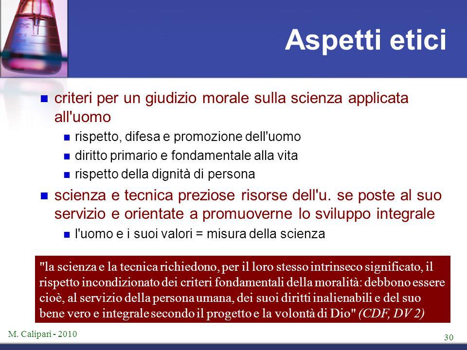 M. Calipari - 2010 30 Aspetti etici criteri per un giudizio morale sulla scienza applicata all'uomo rispetto, difesa e promozione dell'uomo diritto pr