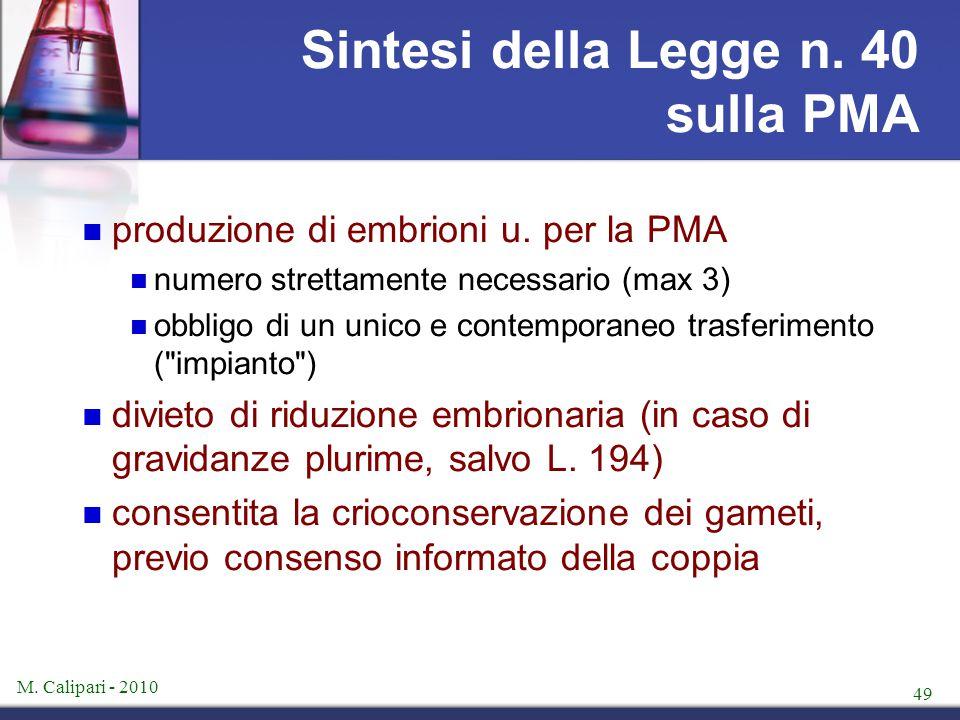 M. Calipari - 2010 49 Sintesi della Legge n. 40 sulla PMA produzione di embrioni u. per la PMA numero strettamente necessario (max 3) obbligo di un un