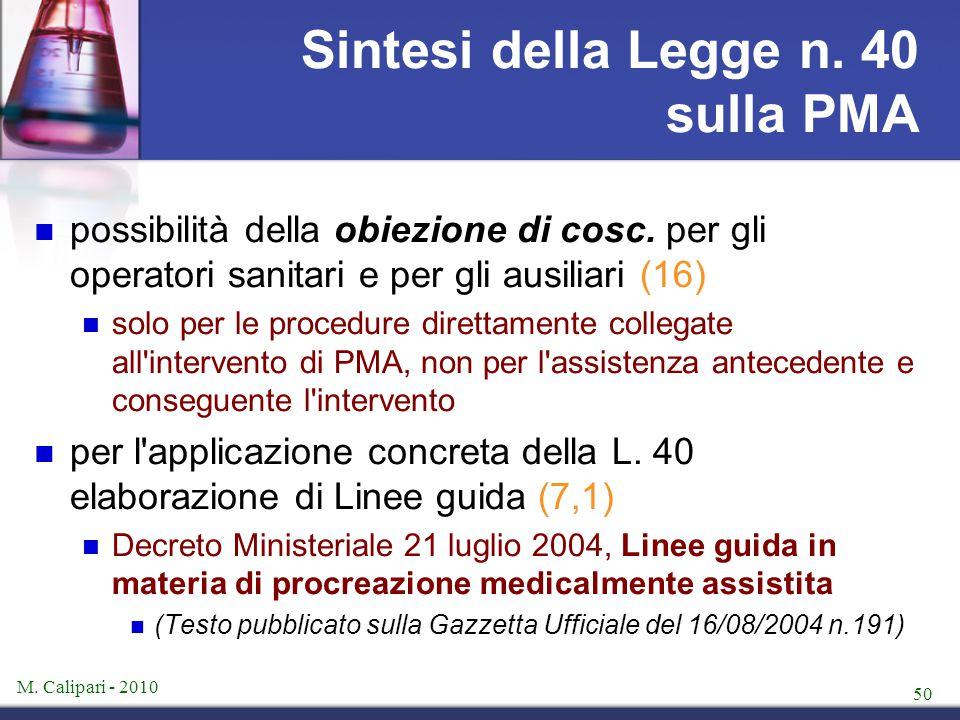 M. Calipari - 2010 50 Sintesi della Legge n. 40 sulla PMA possibilità della obiezione di cosc. per gli operatori sanitari e per gli ausiliari (16) sol