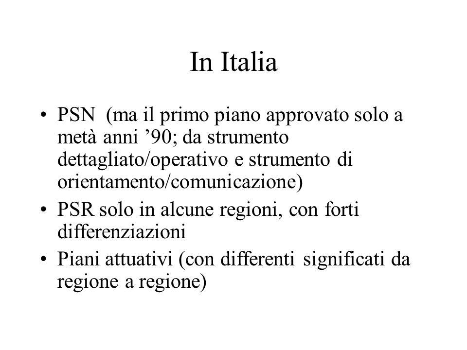 In Italia PSN (ma il primo piano approvato solo a metà anni '90; da strumento dettagliato/operativo e strumento di orientamento/comunicazione) PSR solo in alcune regioni, con forti differenziazioni Piani attuativi (con differenti significati da regione a regione)