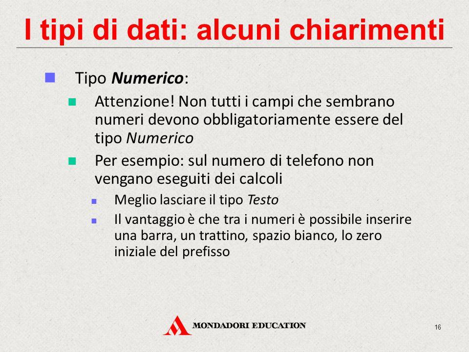 I tipi di dati: alcuni chiarimenti Tipo Numerico: Attenzione.