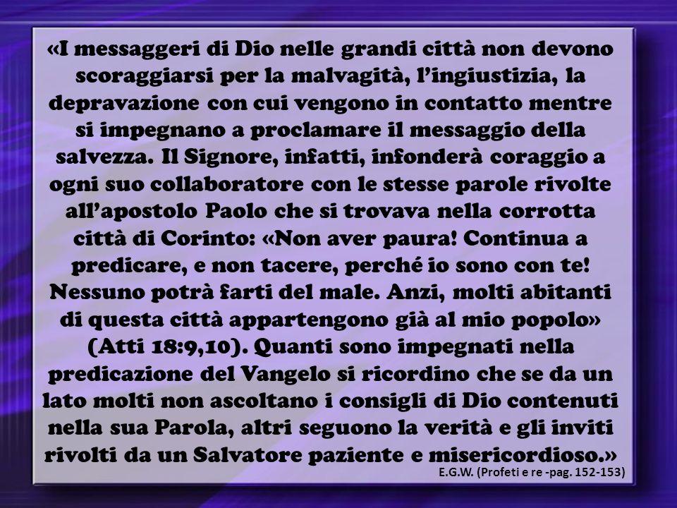 «I messaggeri di Dio nelle grandi città non devono scoraggiarsi per la malvagità, l'ingiustizia, la depravazione con cui vengono in contatto mentre si impegnano a proclamare il messaggio della salvezza.