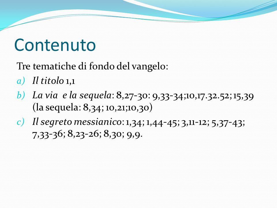 Contenuto Tre tematiche di fondo del vangelo: a) Il titolo 1,1 b) La via e la sequela: 8,27-30: 9,33-34;10,17.32.52; 15,39 (la sequela: 8,34; 10,21;10