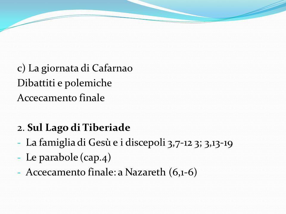 c) La giornata di Cafarnao Dibattiti e polemiche Accecamento finale 2. Sul Lago di Tiberiade - La famiglia di Gesù e i discepoli 3,7-12 3; 3,13-19 - L