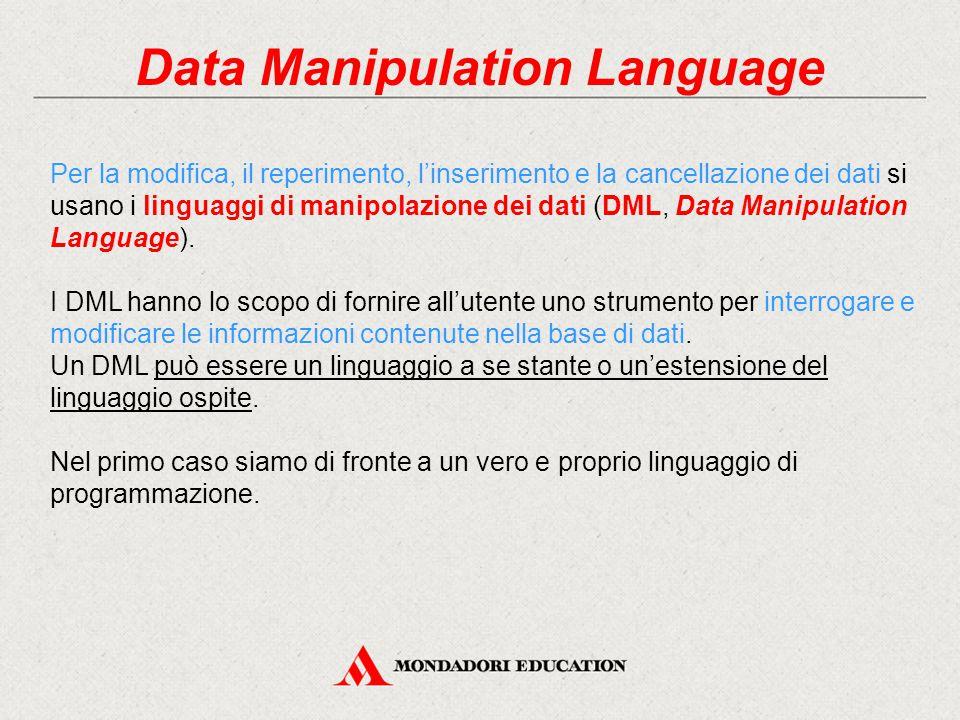 Data Manipulation Language Per la modifica, il reperimento, l'inserimento e la cancellazione dei dati si usano i linguaggi di manipolazione dei dati (
