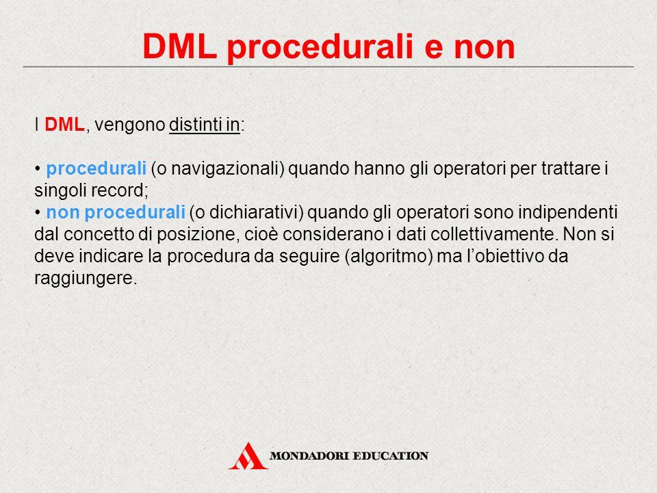 DML procedurali e non I DML, vengono distinti in: procedurali (o navigazionali) quando hanno gli operatori per trattare i singoli record; non procedur