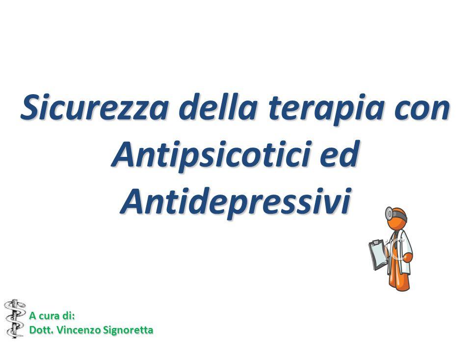 Sicurezza della terapia con Antipsicotici ed Antidepressivi A cura di: Dott. Vincenzo Signoretta