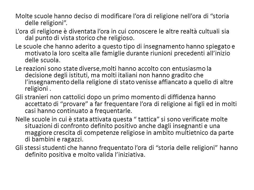 Molte scuole hanno deciso di modificare l'ora di religione nell'ora di storia delle religioni .