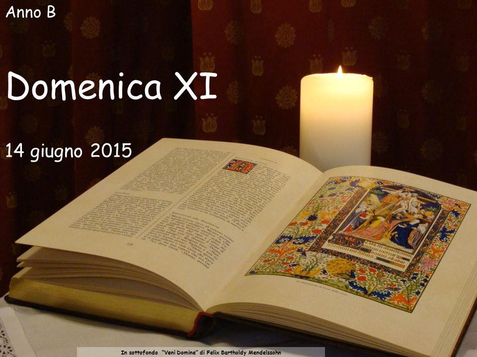 In sottofondo Veni Domine di Felix Bartholdy Mendelssohn Domenica XI 14 giugno 2015 Anno B