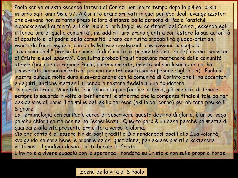 Dalla Seconda Lettera di S.Paolo apostolo ai Corìnzi Fratelli, sempre pieni di fiducia e sapendo che siamo in esilio lontano dal Signore finché abitia