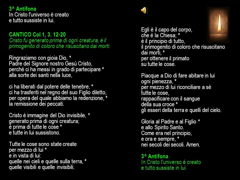 3^ Antifona In Cristo l universo è creato e tutto sussiste in lui.