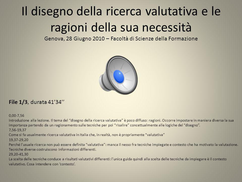 Il disegno della ricerca valutativa e le ragioni della sua necessità Genova, 28 Giugno 2010 – Facoltà di Scienze della Formazione File 1/3, durata 41'34'' 0,00-7,56 Introduzione alla lezione.