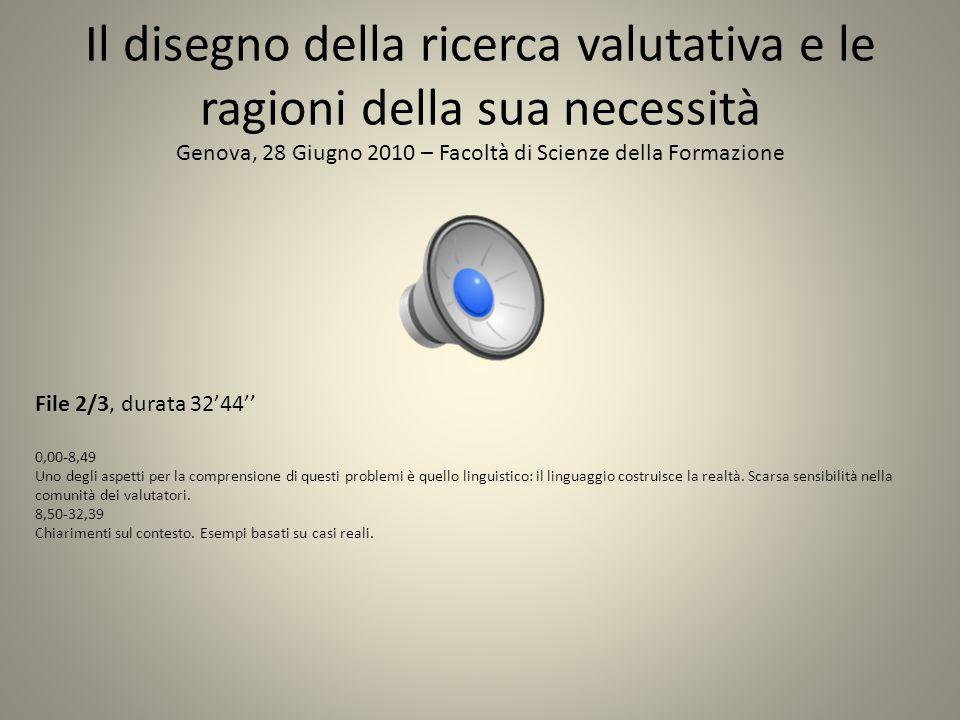 Il disegno della ricerca valutativa e le ragioni della sua necessità Genova, 28 Giugno 2010 – Facoltà di Scienze della Formazione File 3/3, durata 42'14'' 0,00-8,85 Digressione sugli obiettivi degli attori sociali (che sono parte delle loro credenze); la valutazione basata sulla teoria del programma.