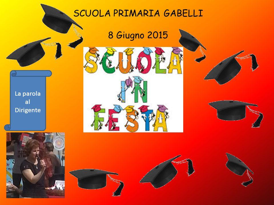 SCUOLA PRIMARIA GABELLI 8 Giugno 2015 La parola al Dirigente