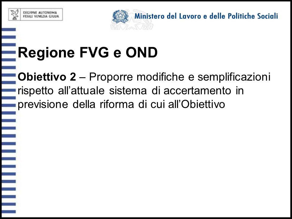 Regione FVG e OND Obiettivo 2 – Proporre modifiche e semplificazioni rispetto all'attuale sistema di accertamento in previsione della riforma di cui a