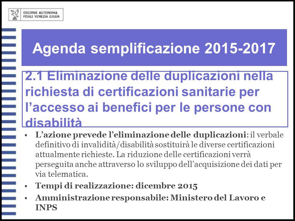 Agenda semplificazione 2015-2017 L'azione prevede l'eliminazione delle duplicazioni: il verbale definitivo di invalidità/disabilità sostituirà le dive