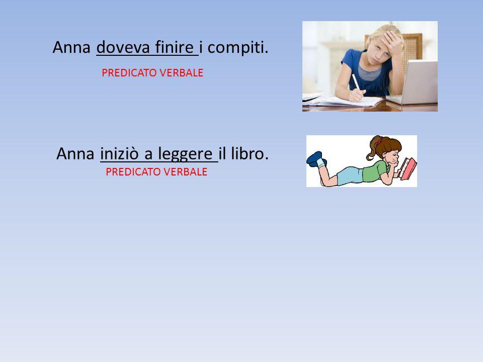Anna doveva finire i compiti. PREDICATO VERBALE Anna iniziò a leggere il libro. PREDICATO VERBALE