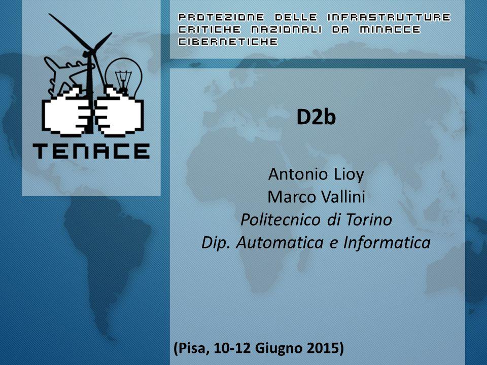 D2b Antonio Lioy Marco Vallini Politecnico di Torino Dip. Automatica e Informatica (Pisa, 10-12 Giugno 2015)
