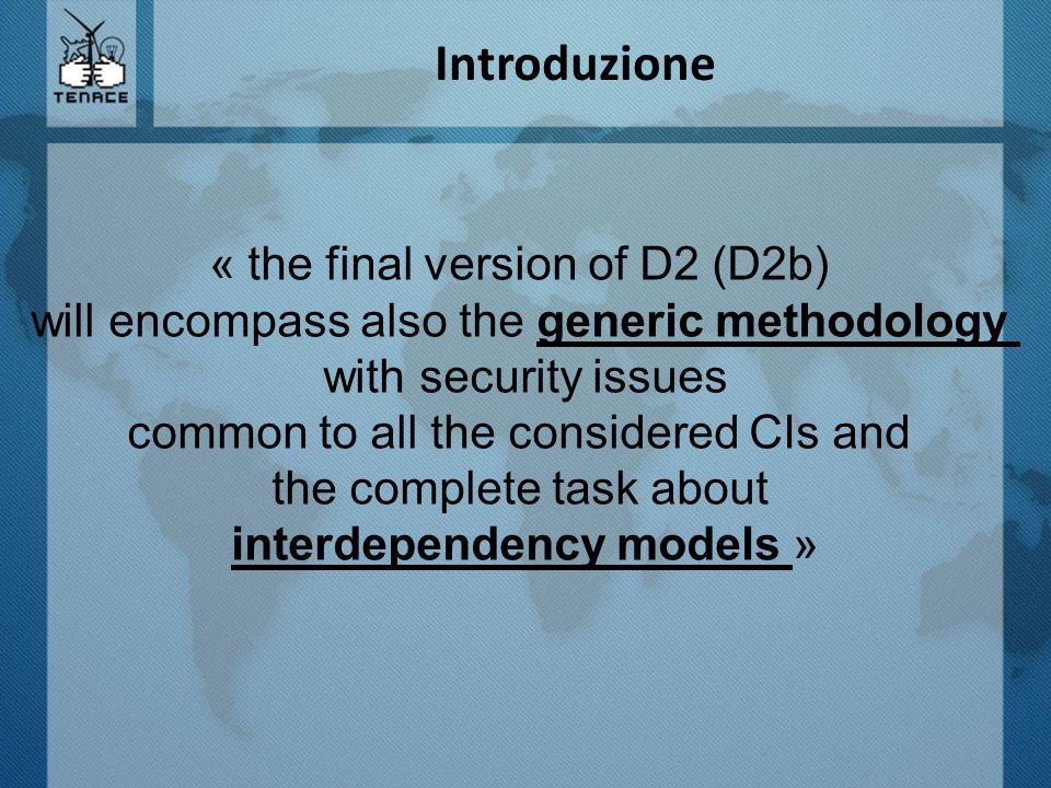 D2b - Obiettivi generalizzare metodologie di D2a – fondere metodologie simili a IC diverse aggiornamento metodologie proposte completare metodologie di interdipendenza – aggiungere avanzamenti nel settore power-grids