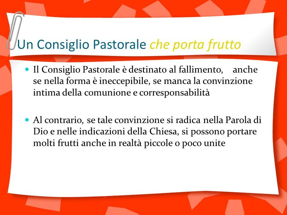 Un Consiglio Pastorale che porta frutto Il Consiglio Pastorale è destinato al fallimento, anche se nella forma è ineccepibile, se manca la convinzione