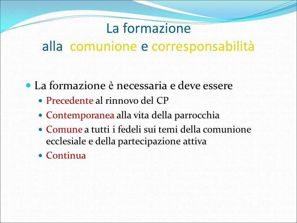 La formazione alla comunione e corresponsabilità La formazione è necessaria e deve essere Precedente al rinnovo del CP Contemporanea alla vita della p