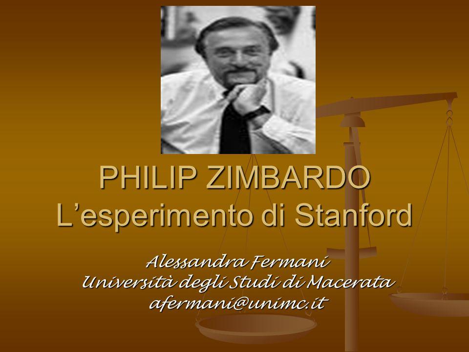 PHILIP ZIMBARDO L'esperimento di Stanford Alessandra Fermani Università degli Studi di Macerata afermani@unimc.it
