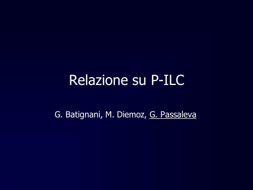 Relazione su P-ILC G. Batignani, M. Diemoz, G. Passaleva