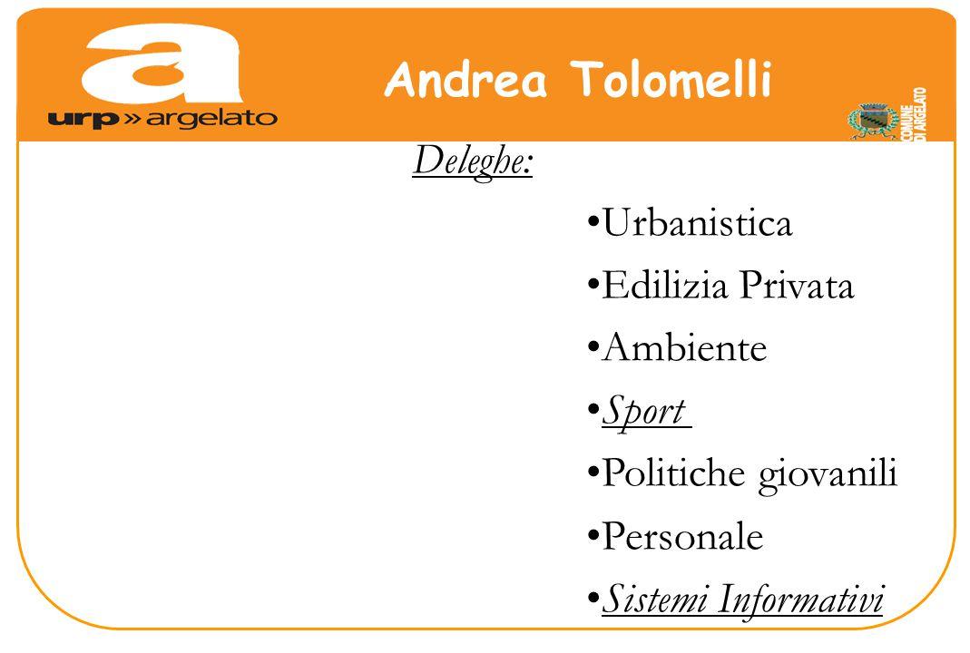 Deleghe: Urbanistica Edilizia Privata Ambiente Sport Politiche giovanili Personale Sistemi Informativi Andrea Tolomelli