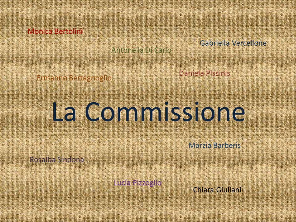 La Commissione Monica Bertolini Antonella Di Carlo Gabriella Vercellone Rosalba Sindona. Lucia Pizzoglio Marzia Barberis Ermanno Bertagnoglio Daniela