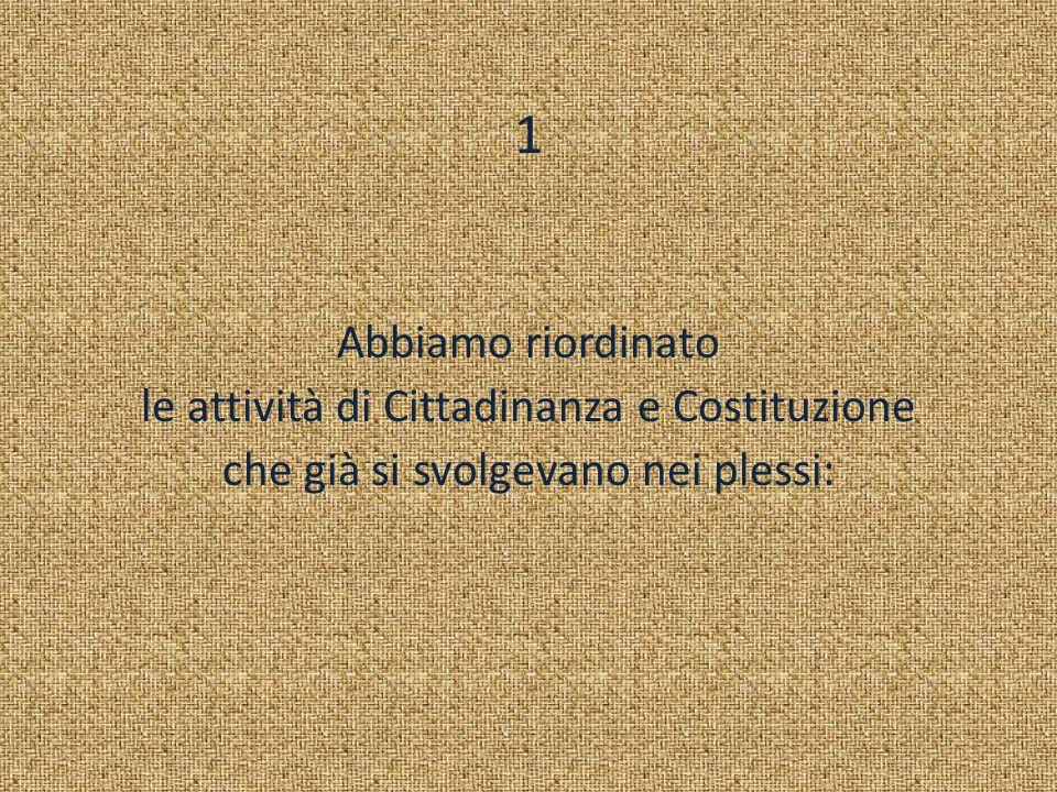 1 Abbiamo riordinato le attività di Cittadinanza e Costituzione che già si svolgevano nei plessi: