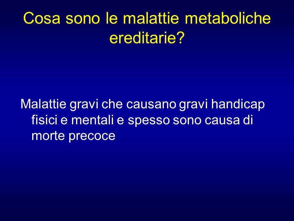 Malattie gravi che causano gravi handicap fisici e mentali e spesso sono causa di morte precoce Cosa sono le malattie metaboliche ereditarie?