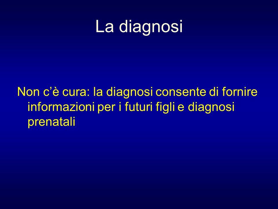 La diagnosi Non c'è cura: la diagnosi consente di fornire informazioni per i futuri figli e diagnosi prenatali