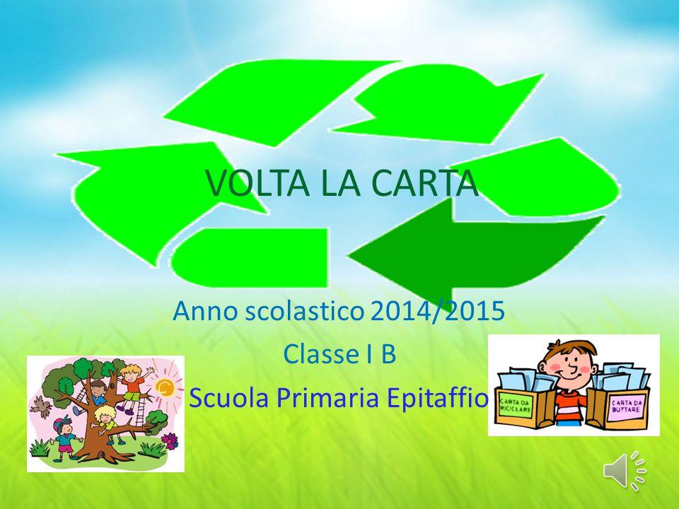 VOLTA LA CARTA Anno scolastico 2014/2015 Classe I B Scuola Primaria Epitaffio