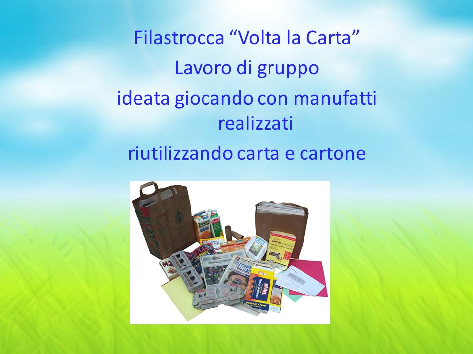 """Filastrocca """"Volta la Carta"""" Lavoro di gruppo ideata giocando con manufatti realizzati riutilizzando carta e cartone"""