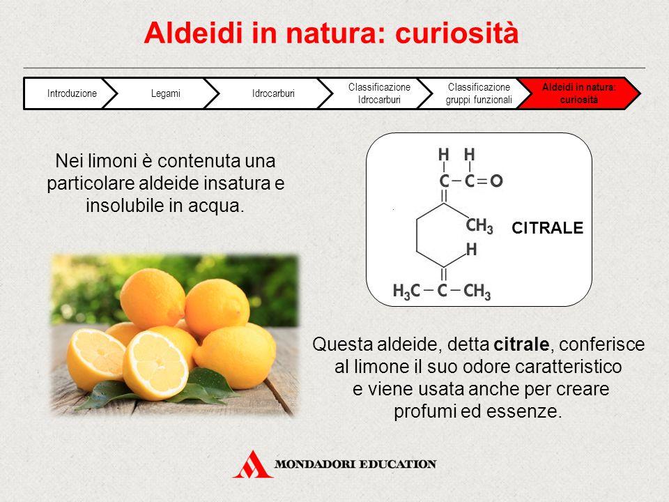 Nei limoni è contenuta una particolare aldeide insatura e insolubile in acqua.