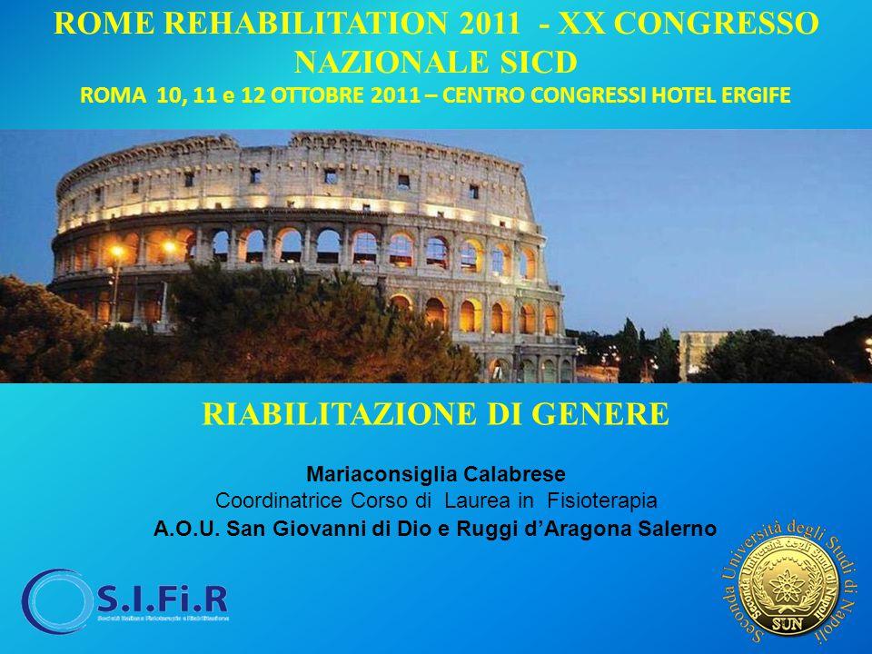 ROME REHABILITATION 2011 - XX CONGRESSO NAZIONALE SICD ROMA 10, 11 e 12 OTTOBRE 2011 – CENTRO CONGRESSI HOTEL ERGIFE RIABILITAZIONE DI GENERE Mariacon