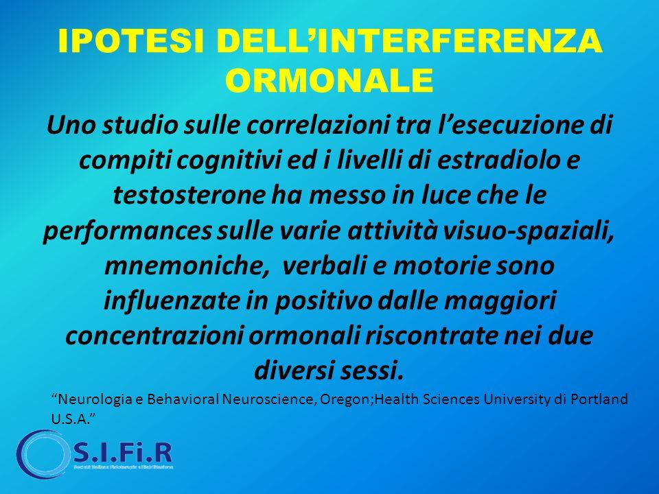 IPOTESI DELL'INTERFERENZA ORMONALE Uno studio sulle correlazioni tra l'esecuzione di compiti cognitivi ed i livelli di estradiolo e testosterone ha me