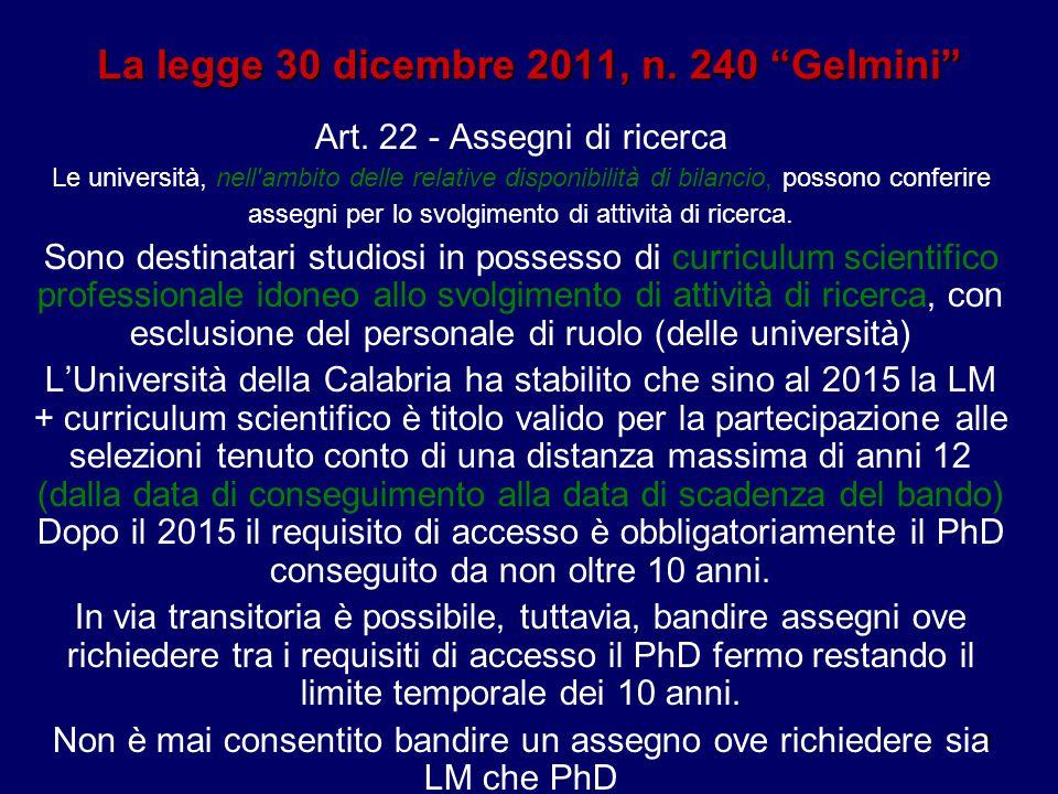 """11 La legge 30 dicembre 2011, n. 240 """"Gelmini"""" Art. 22 - Assegni di ricerca Le università, nell'ambito delle relative disponibilità di bilancio, posso"""