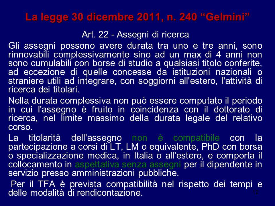 """12 La legge 30 dicembre 2011, n. 240 """"Gelmini"""" Art. 22 - Assegni di ricerca Gli assegni possono avere durata tra uno e tre anni, sono rinnovabili comp"""