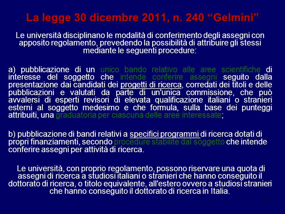"""13 La legge 30 dicembre 2011, n. 240 """"Gelmini"""" Le università disciplinano le modalità di conferimento degli assegni con apposito regolamento, preveden"""