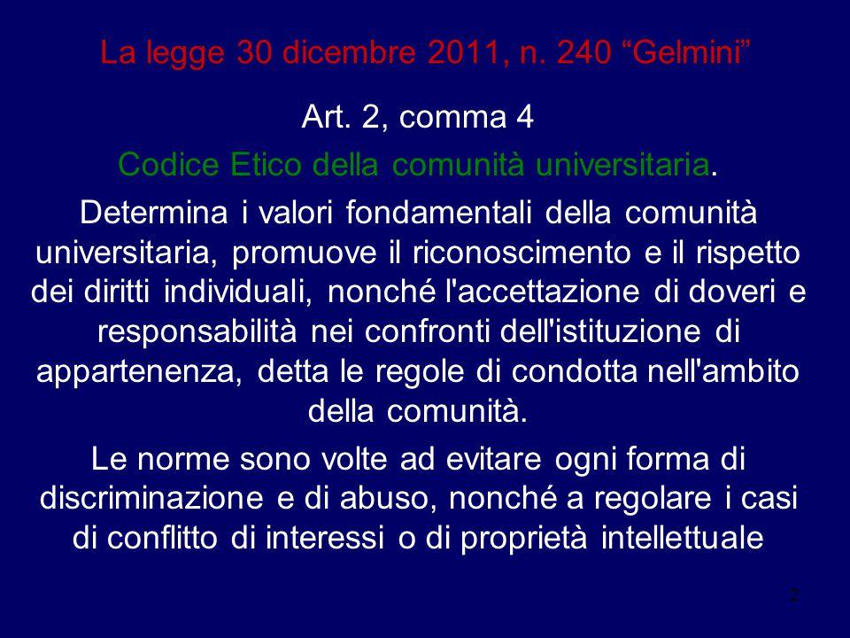 """2 La legge 30 dicembre 2011, n. 240 """"Gelmini"""" Art. 2, comma 4 Codice Etico della comunità universitaria. Determina i valori fondamentali della comunit"""