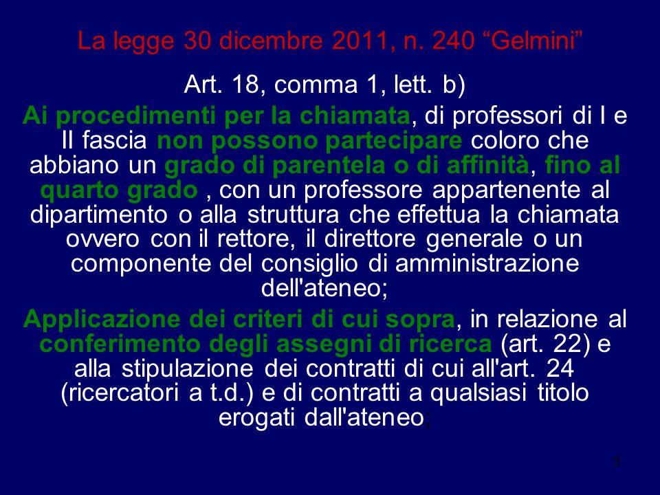 """3 La legge 30 dicembre 2011, n. 240 """"Gelmini"""" Art. 18, comma 1, lett. b) Ai procedimenti per la chiamata, di professori di I e II fascia non possono p"""