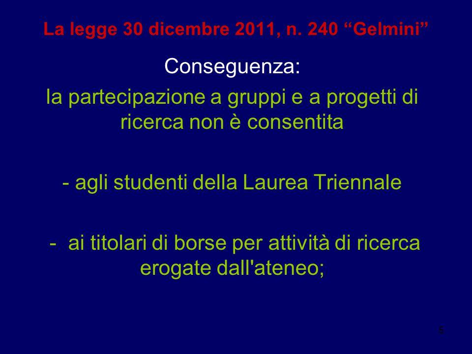 """5 La legge 30 dicembre 2011, n. 240 """"Gelmini"""" Conseguenza: la partecipazione a gruppi e a progetti di ricerca non è consentita - agli studenti della L"""