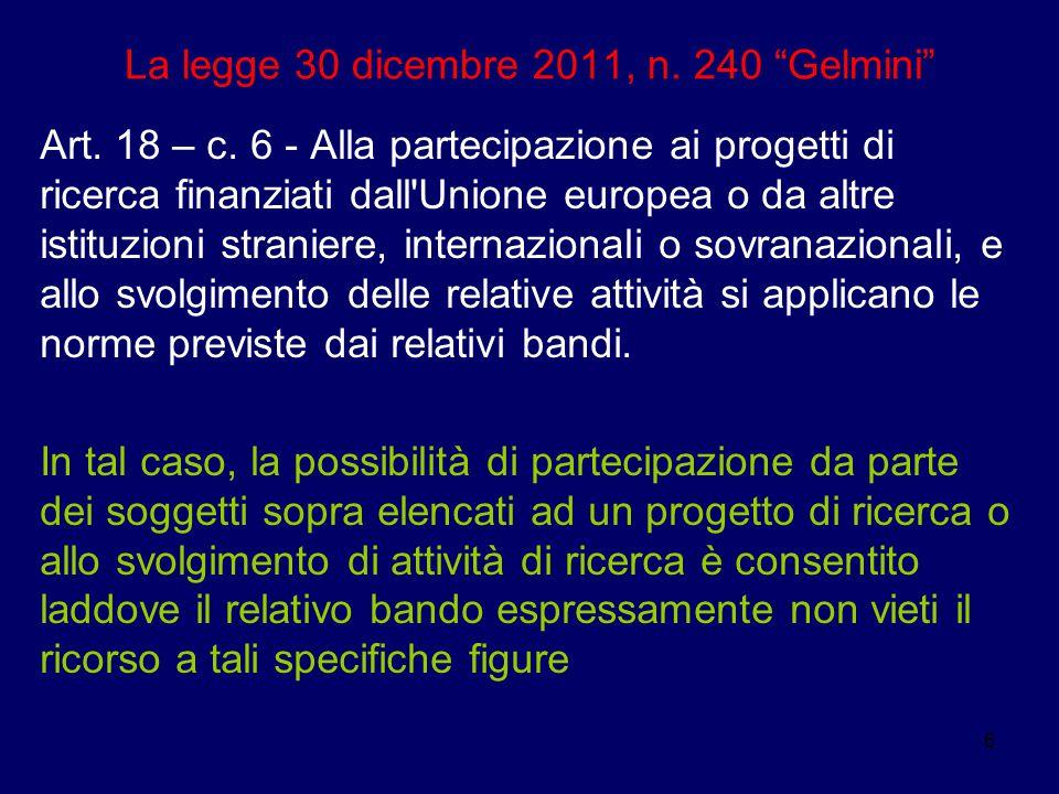 """6 La legge 30 dicembre 2011, n. 240 """"Gelmini"""" Art. 18 – c. 6 - Alla partecipazione ai progetti di ricerca finanziati dall'Unione europea o da altre is"""