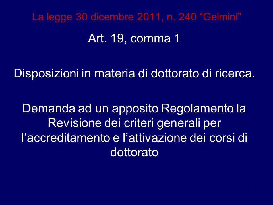 """7 La legge 30 dicembre 2011, n. 240 """"Gelmini"""" Art. 19, comma 1 Disposizioni in materia di dottorato di ricerca. Demanda ad un apposito Regolamento la"""