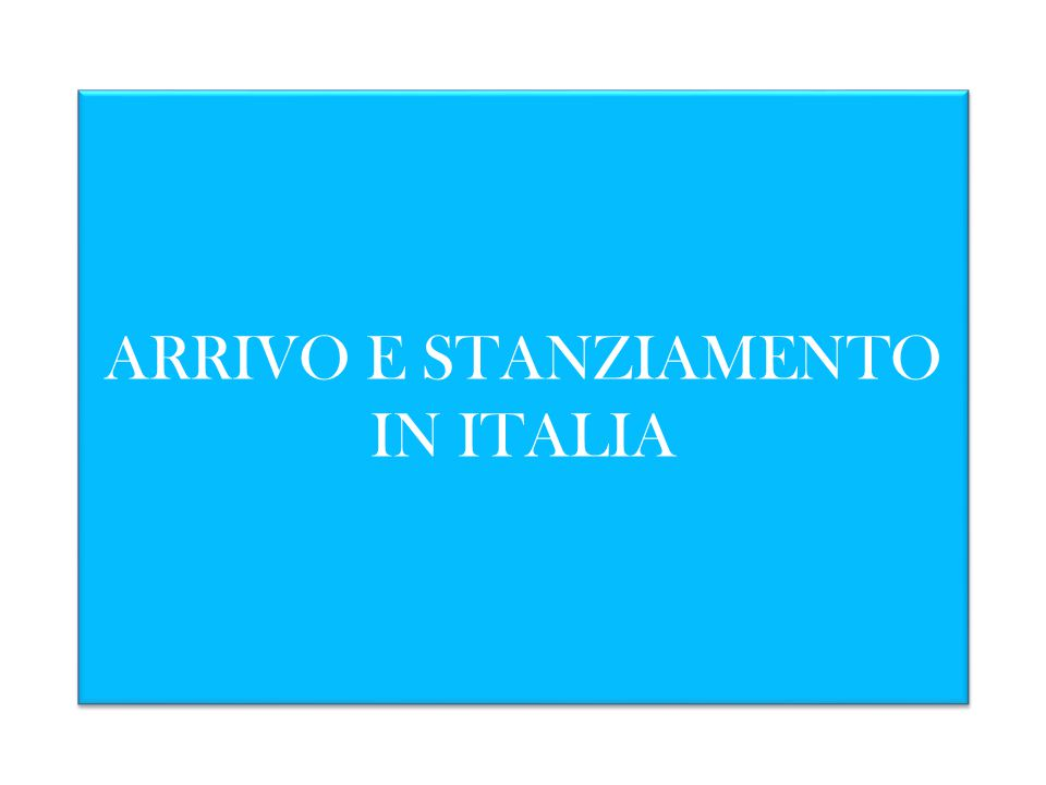 ARRIVO E STANZIAMENTO IN ITALIA