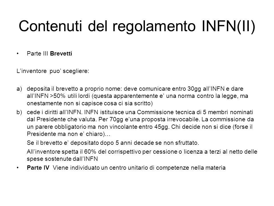 Contenuti del regolamento INFN(II) Parte III Brevetti L'inventore puo' scegliere: a)deposita il brevetto a proprio nome: deve comunicare entro 30gg al