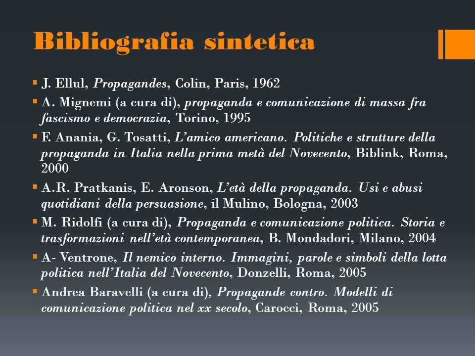 Bibliografia sintetica  J. Ellul, Propagandes, Colin, Paris, 1962  A. Mignemi (a cura di), propaganda e comunicazione di massa fra fascismo e democr